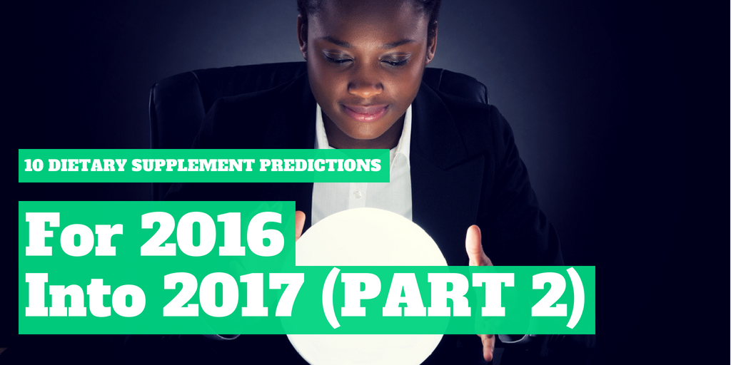 10 Dietary Supplement Predictions for 2016 into 2017 - PART TWO