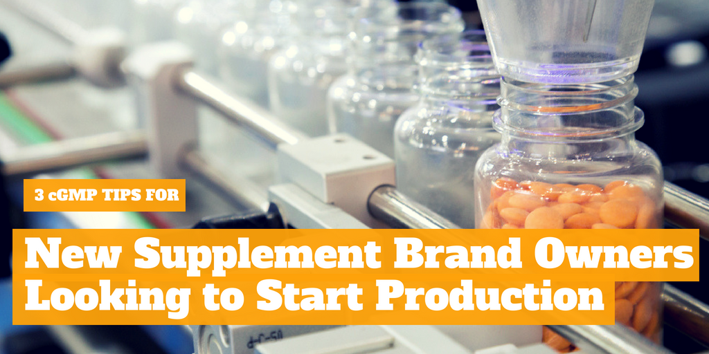 3 cGMP Tips for New Supplement Brand Owners Looking to Start Production