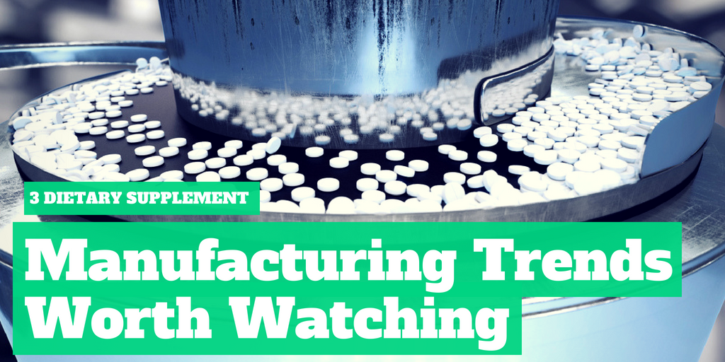 3 Dietary Supplement Manufacturing Trends Worth Watching