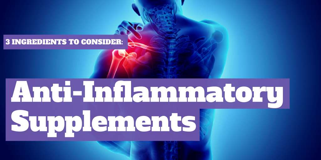 3 Ingredients to Consider: Anti-Inflammatory Supplements