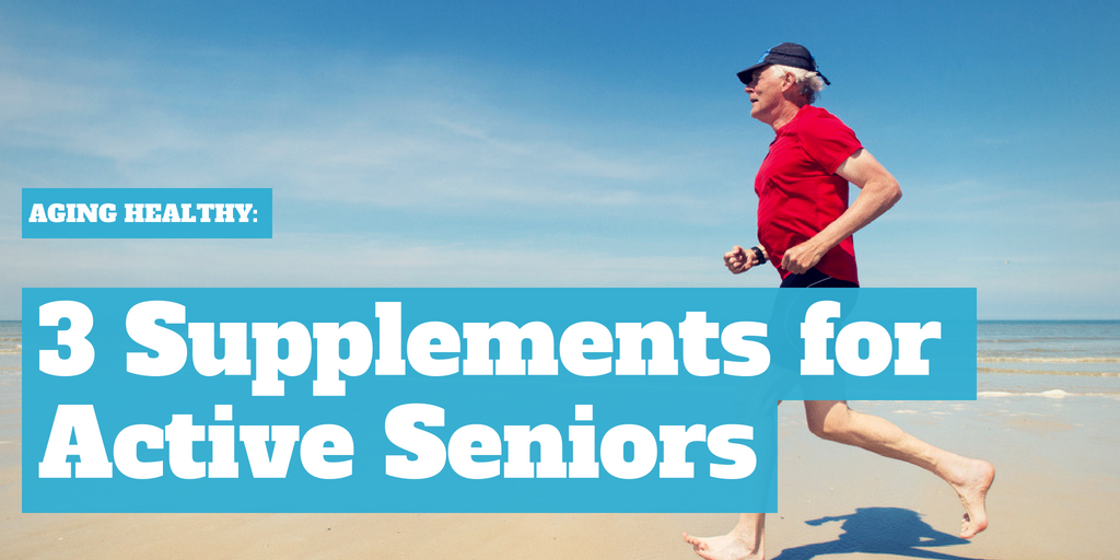 Aging Healthy: 3 Supplements for Active Seniors