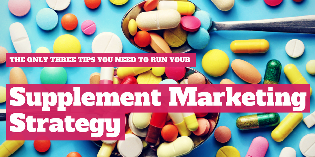 The Only 3 Tips You Need to Run Your Supplement Marketing Strategy