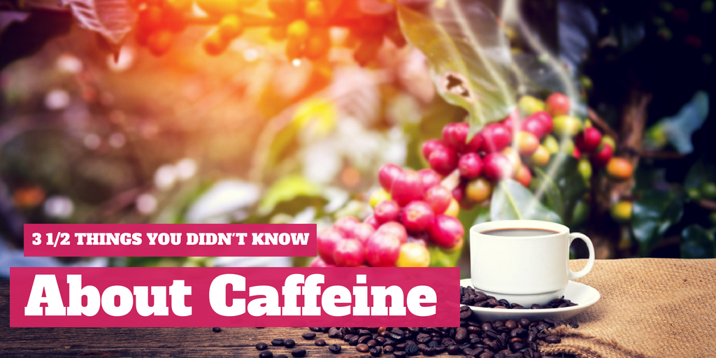 3 1/2 Things You Didn't Know About Caffeine