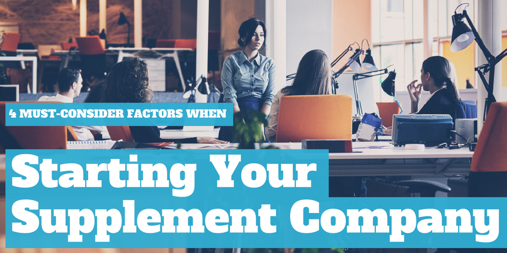 4 Must-Consider Factors When Starting Your Supplement Company