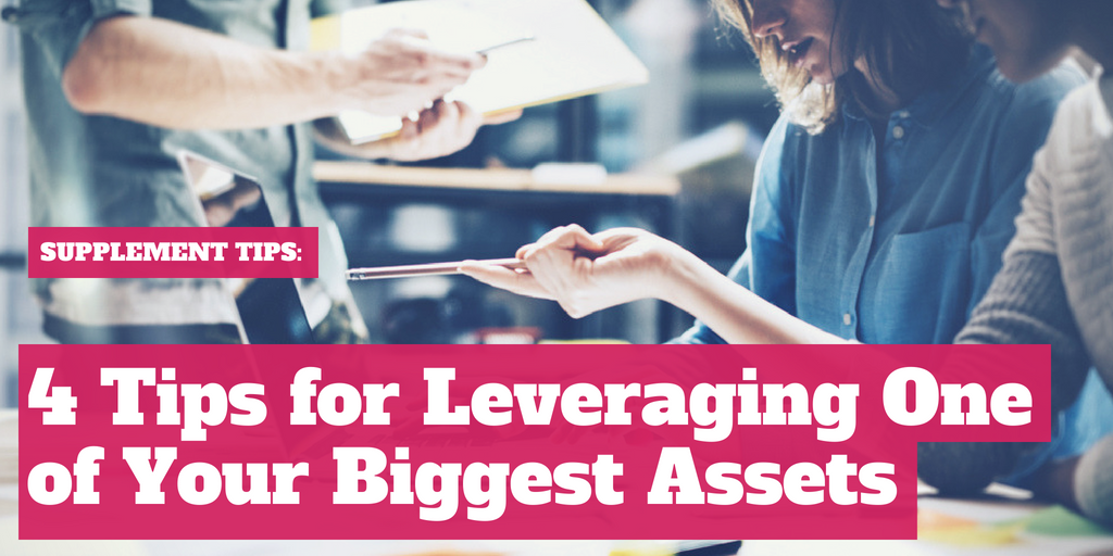 Supplement Marketing: 4 Tips for Leveraging One of Your Biggest Assets