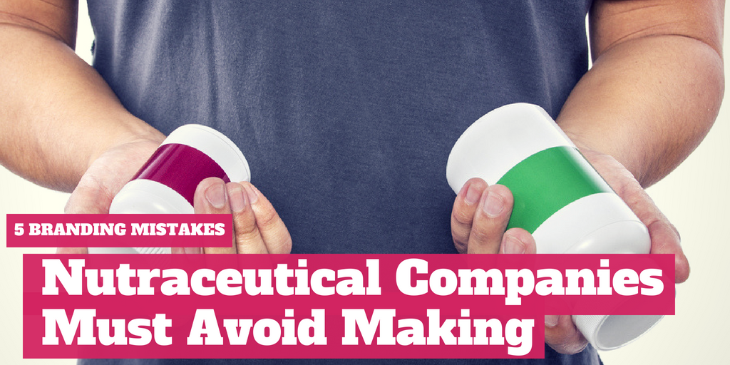 Five Branding Mistakes Nutraceutical Companies Must Avoid Making
