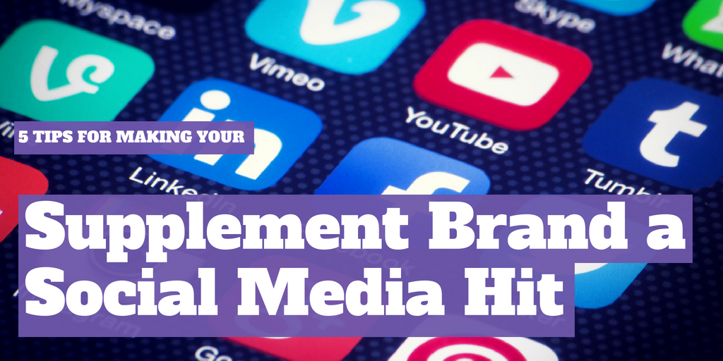 5 Tips for Making Your Supplement Brand a Social Media Hit