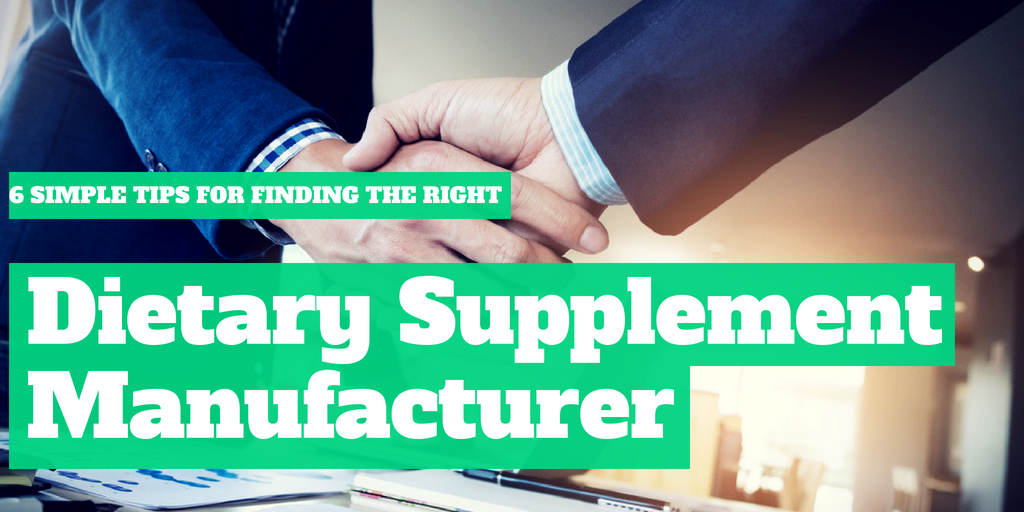 6 Simple Tips for Finding The Right Dietary Supplement Contract Manufacturer