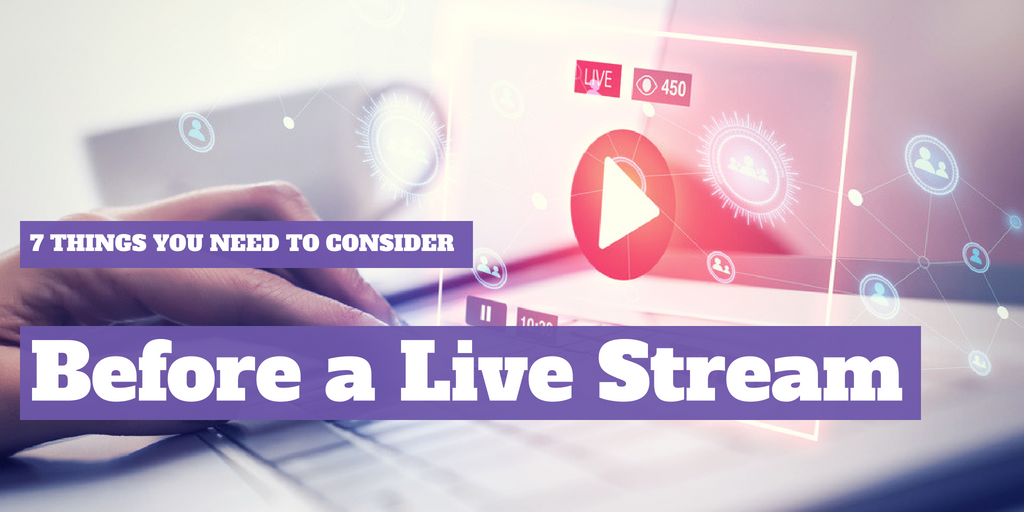 7 Things You Need To Consider Before a Live Stream