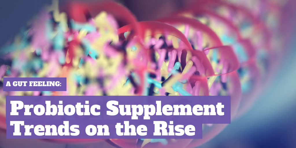 A Gut Feeling: Probiotic Supplement Trends Are on the Rise