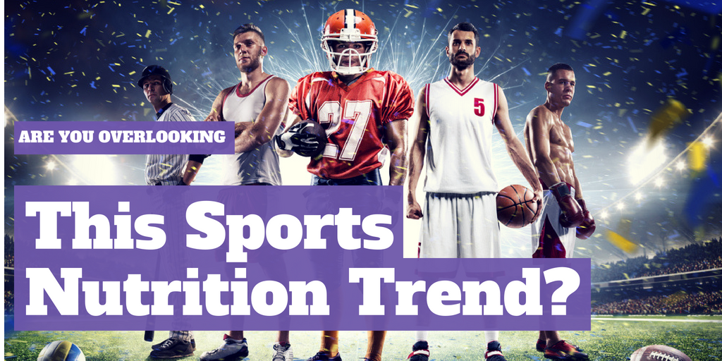 Are you overlooking this sports nutrition trend?