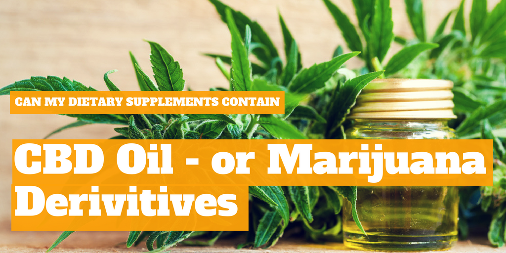 Can My Dietary Supplement Contain CBD Oil or Marijuana Derivatives?