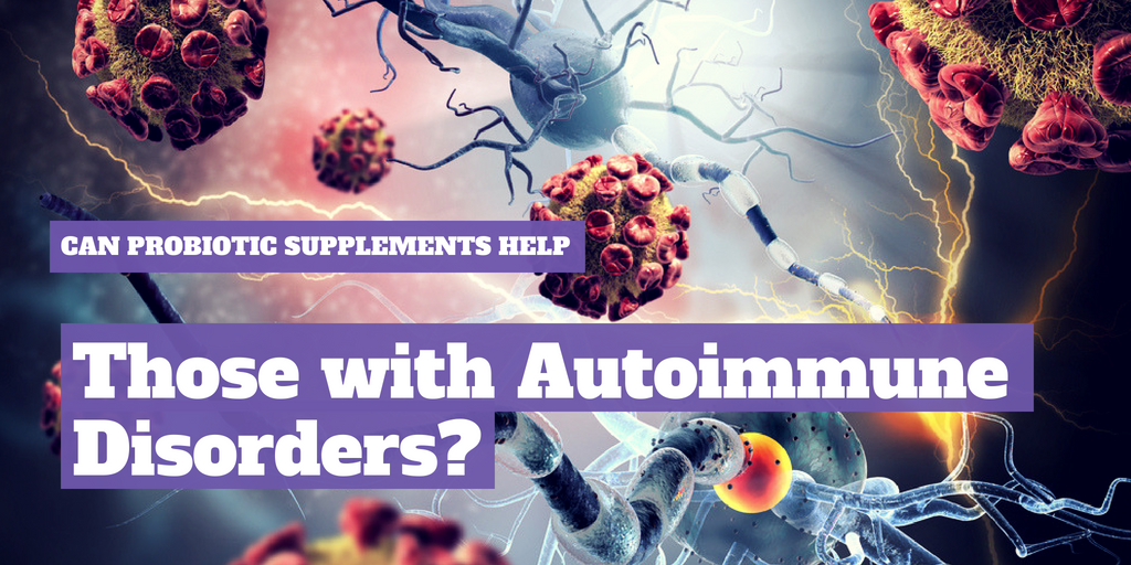 Can probiotic supplements help those with autoimmune disorders?