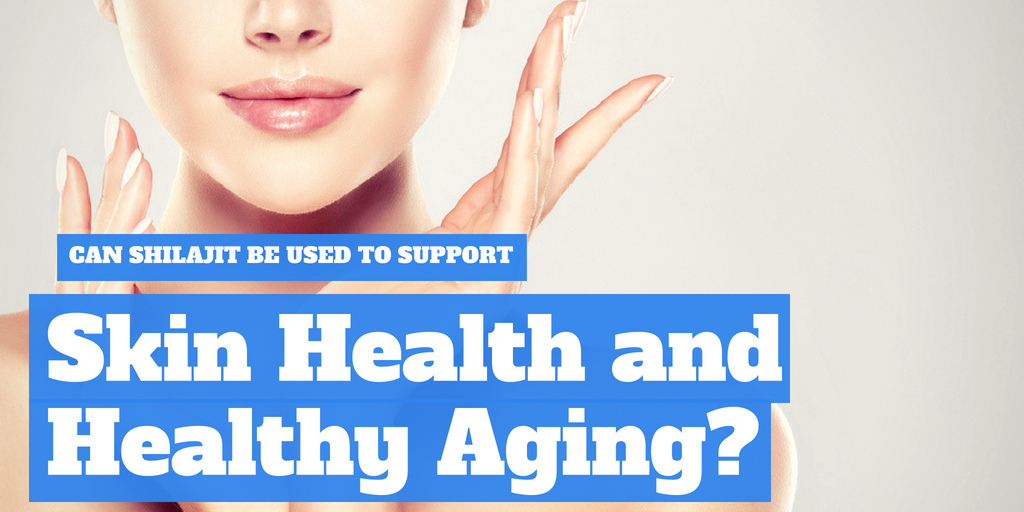 Can Shilajit be used to support skin health and healthy aging?