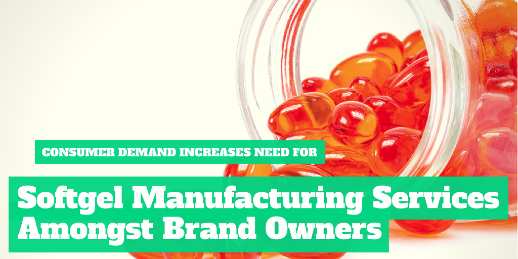 Consumer Demand Increases Need For Softgel Manufacturing Services Amongst Brand Owners