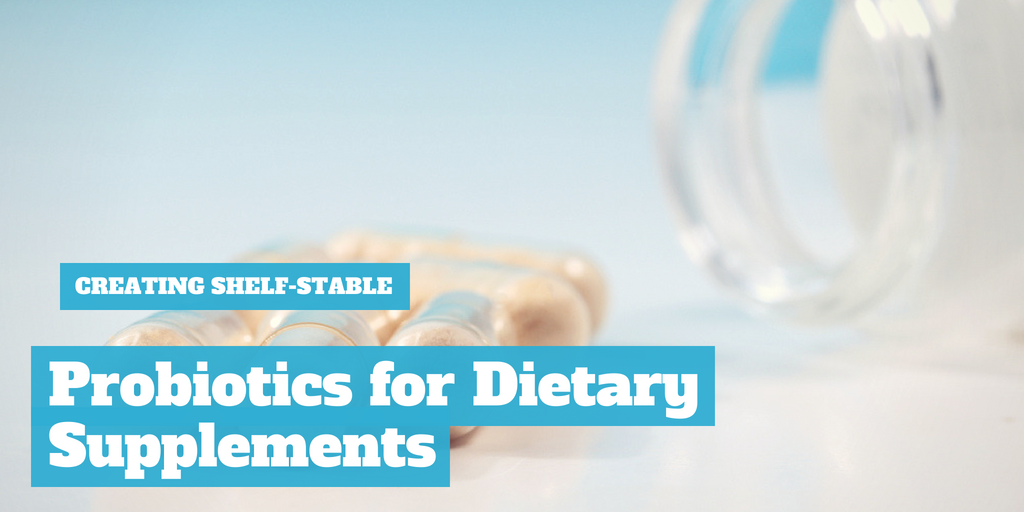 Creating Shelf-Stable Probiotics for Dietary Supplements