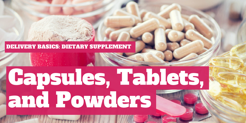 Delivery Basics: Dietary Supplement Capsules, Tablets & Powders