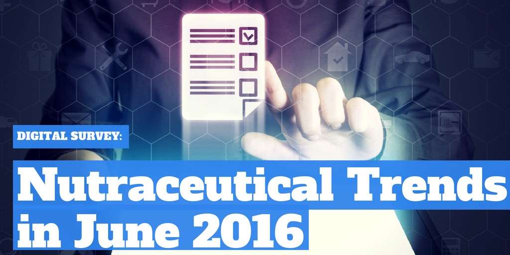 Digital Survey: Nutraceutical Industry Trends for June 2016