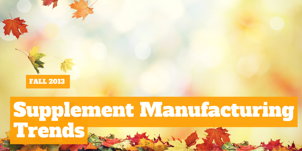Fall 2013 Nutraceutical Manufacturing Trends