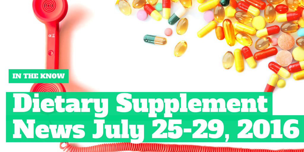 In the Know: Dietary Supplement News July 25th-29th, 2016