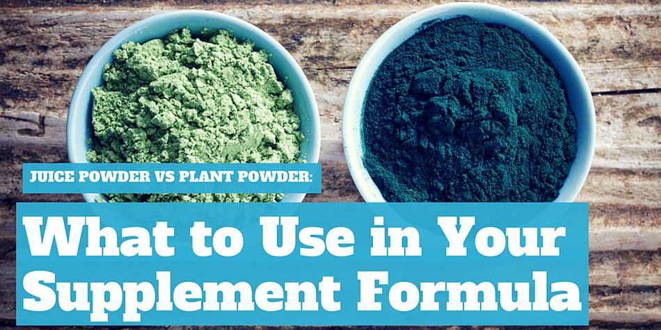 Juice Powder Vs Plant Powder: What to Use in Your Supplement Formula?