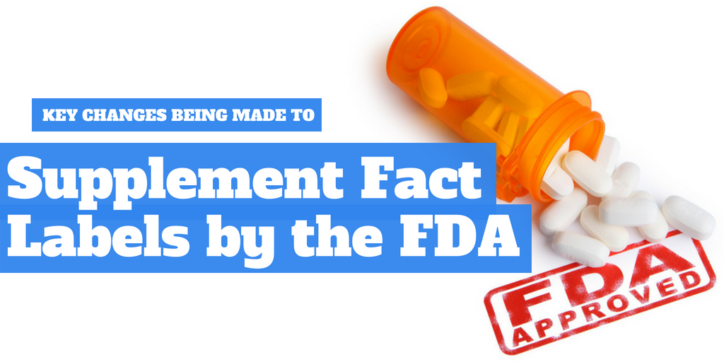 Key Changes Being Made to Supplement Fact Labels By the FDA