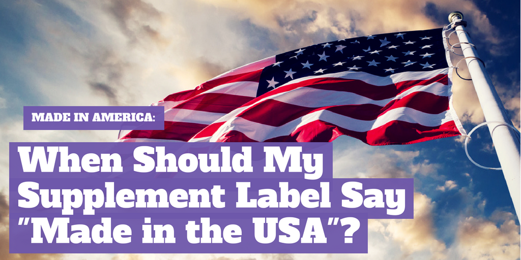"""Made in America: When Should My Supplement Label Say """"Made in the USA"""""""