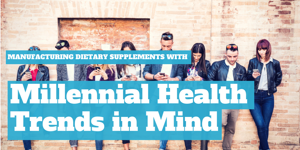 Manufacturing Dietary Supplements with Millennial Health Trends in Mind