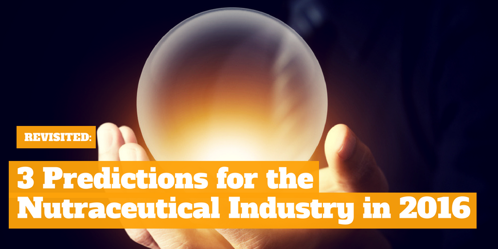 Revisited: 3 Predictions for the Nutraceutical Industry in 2016