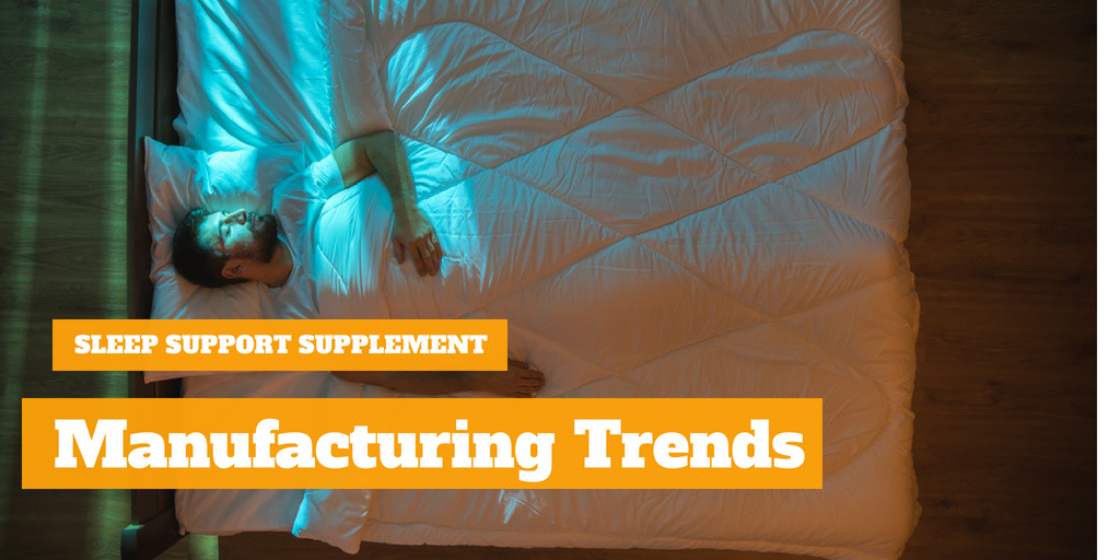 Sleep Support Supplement Manufacturing Trends