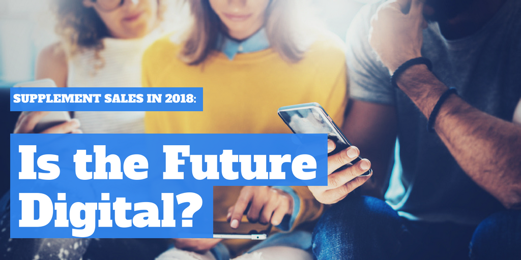 Supplements Sales in 2018: Is the future digital?
