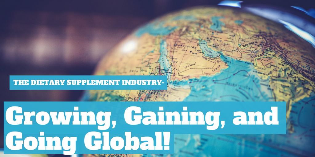 The Dietary Supplement Industry - Growing, Gaining and Going Global!