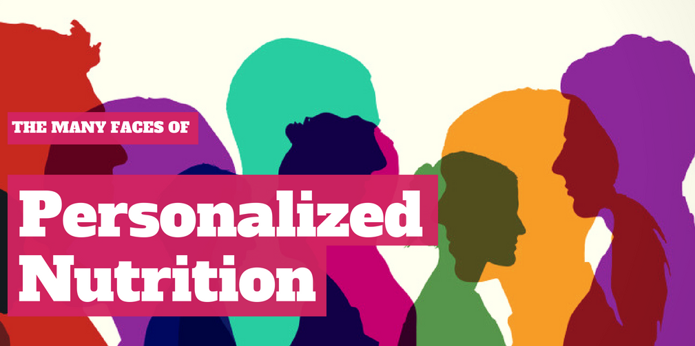 The Many Faces of Personalized Nutrition (And How To Leverage Them)