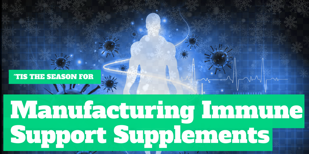 'Tis the Season for Manufacturing Immune Support Supplements