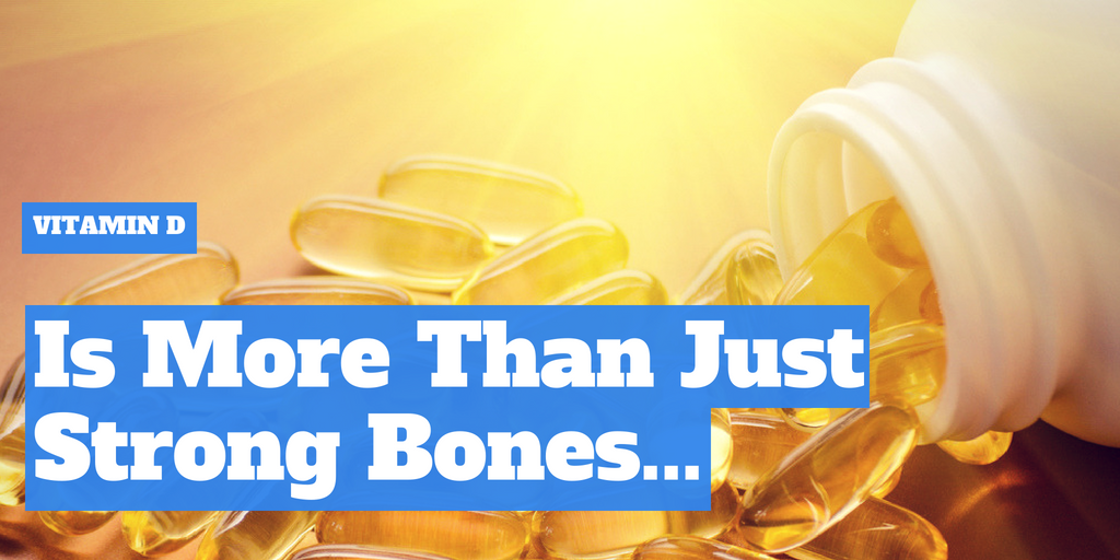 Vitamin D is More Than Just Strong Bones…