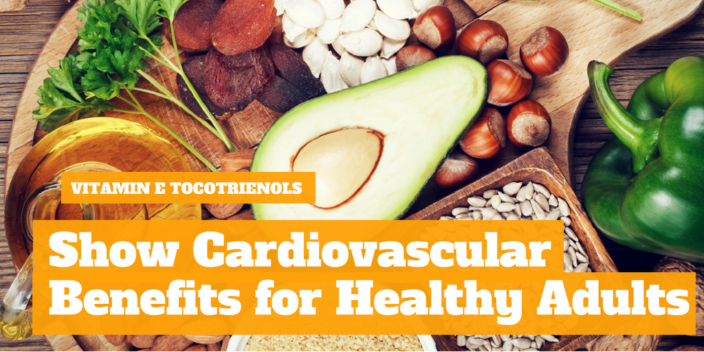 Vitamin E Tocotrienols Show Cardiovascular Benefits For Healthy Adults