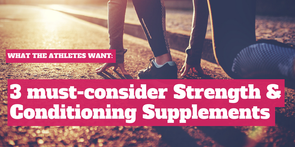 What Athletes Want: 3 Must-Consider Strength & Conditioning Supplements
