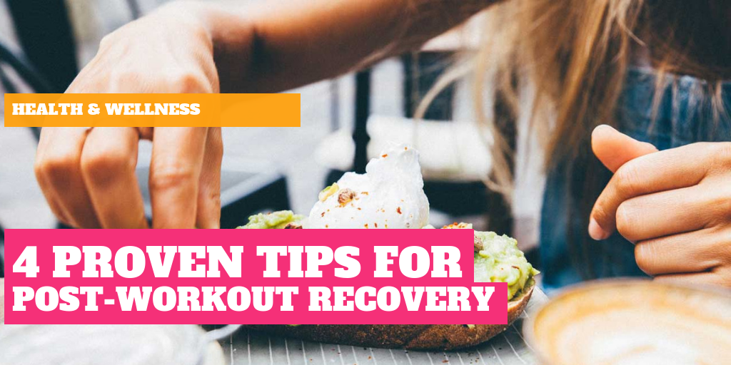 4 Proven Tips for Post-Workout Recovery