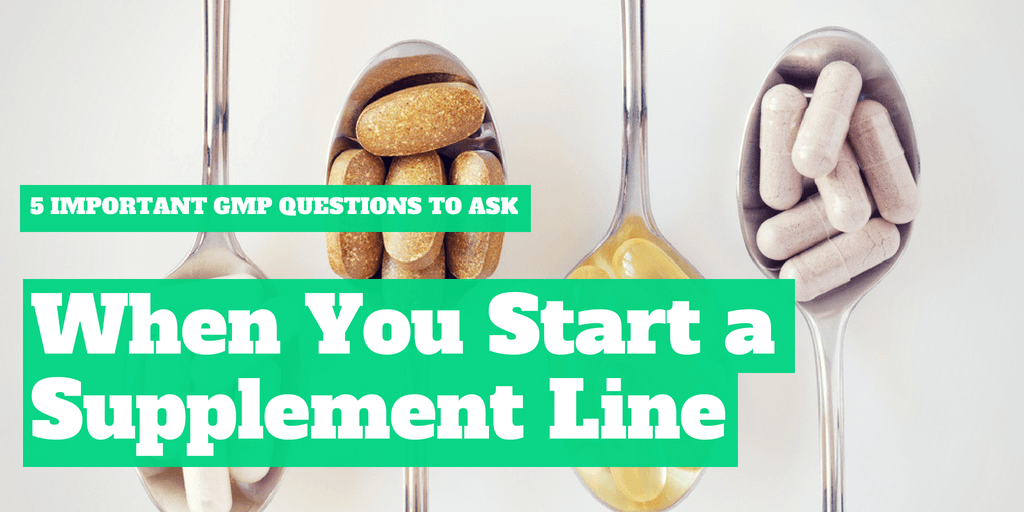 5 Important GMP Questions to Ask When Starting a Supplement Line