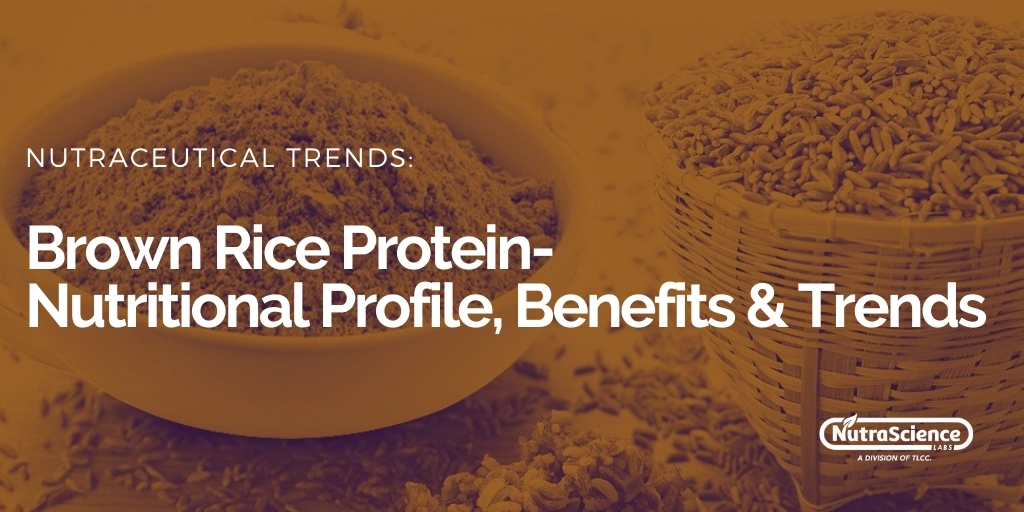 Brown Rice Protein - Nutritional Profile, Benefits and Trends