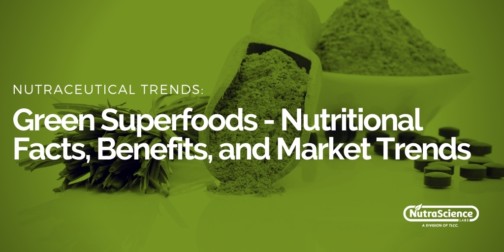 Green Superfoods - Nutritional Facts Benefits and Market Trends