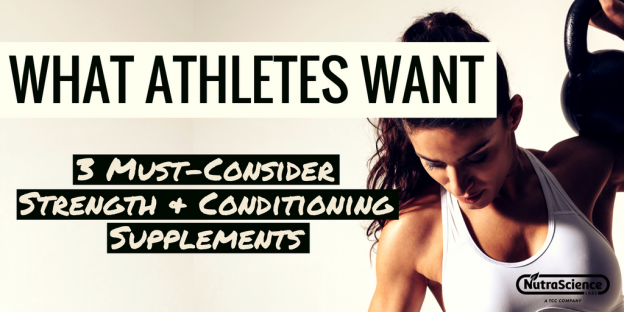 NutraScience Labs Blog - What Athletes Want: 3 Must-Consider Strength and Conditioning Supplements