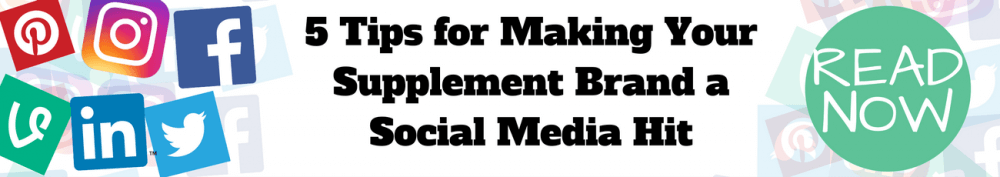 """Click here to read """"5 Tips for Making Your Supplement Brand a Social Media Hit'"""