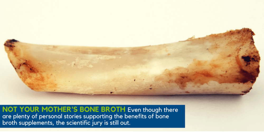Even though there are plenty of personal stories supporting the benefits of bone broth supplements, the scientific jury is still out.
