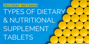 Delivery Methods: Types of Dietary & Nutritional Supplement Tablets