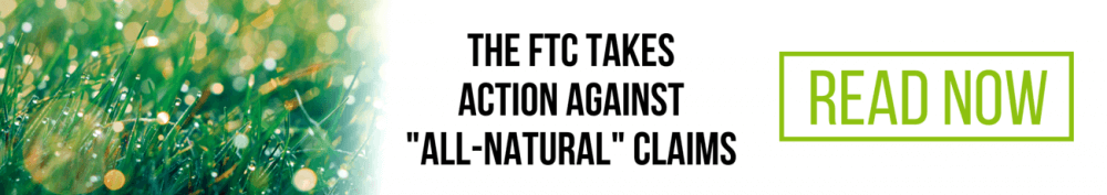 Click here to read more about the FTC's recent action against 'All-Natural' claims now!