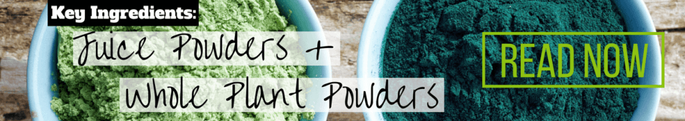 Learn more about the difference between juice powders and whole plant powders