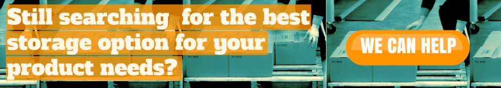 Still searching for the best storage option for your product needs? We can help.
