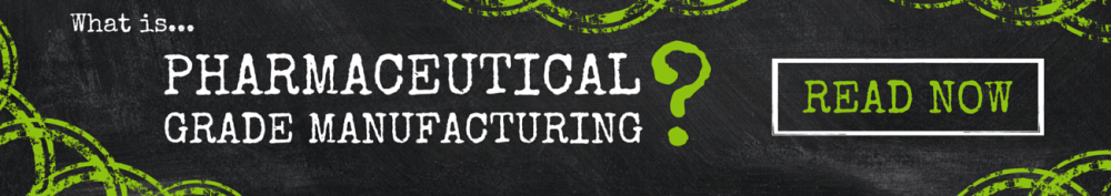 What is pharmaceutical grade manufacturing? Click here to find out!
