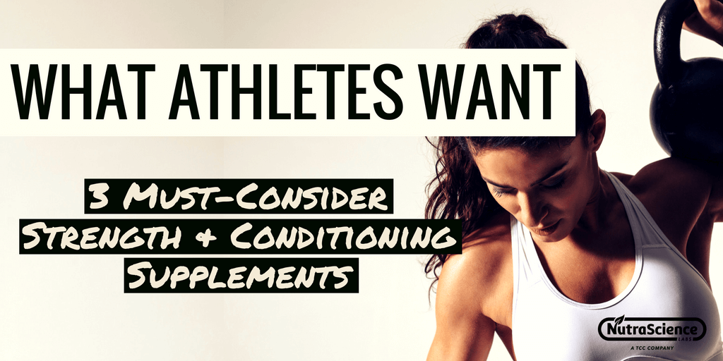What Athletes Want - 3 Must-Consider Strength and Conditioning Supplements